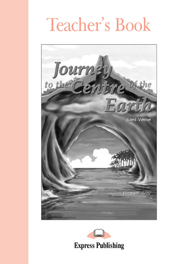 Graded Readers Level 1 Journey to the Centre of the Earth Teacher's Book