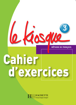 Le Kiosque 3 Cahier d'exercices