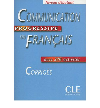 Communication Progressive du franсais Dеbutant 270 exercices - Corriges