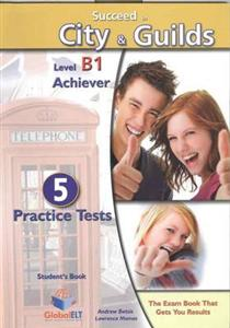 Succeed in City & Guilds Preliminary (B1 Achiever) 5 Practice Tests Students Book
