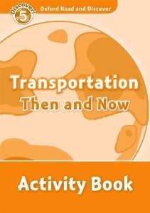 Oxford Read and Discover Level 5 Transportation Then and Now Activity Book