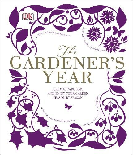 The Gardener's Year: Create, Care For, and Enjoy Your Garden Season by Season