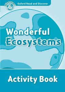 Oxford Read and Discover Level 6 Wonderful Ecosystems Activity Book