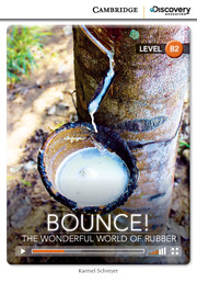 Cambridge Discovery Education Interactive Readers (B2) Upper Intermediate  Bounce! The Wonderful World of Rubber (Book with Online Access)