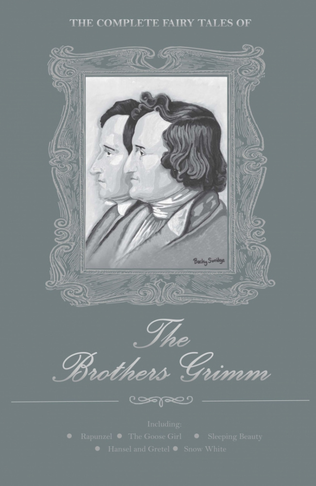 The Brothers Grimm. The Complete Illustrated Fairy Tales Of The Brothers Grimm