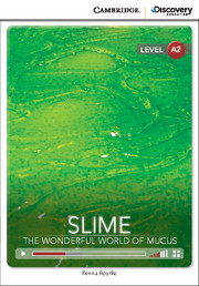 Cambridge Discovery Education Interactive Readers (A2) Low Intermediate Slime: The Wonderful World of Mucus (Book with Online Access)