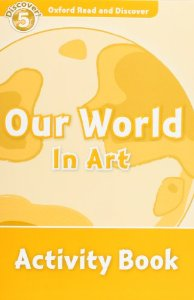 Oxford Read and Discover Level 5  Our World in Art Activity Book