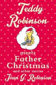 Robinson Joan G.. Teddy Robinson Meets Father Christmas & other stories