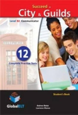 Succeed in City & Guilds Preliminary (B2 Communicator) 12 Practice Tests - Self-Study Edition