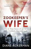 Ackerman Diane. The Zookeeper's Wife: An unforgettable true story, now a major film