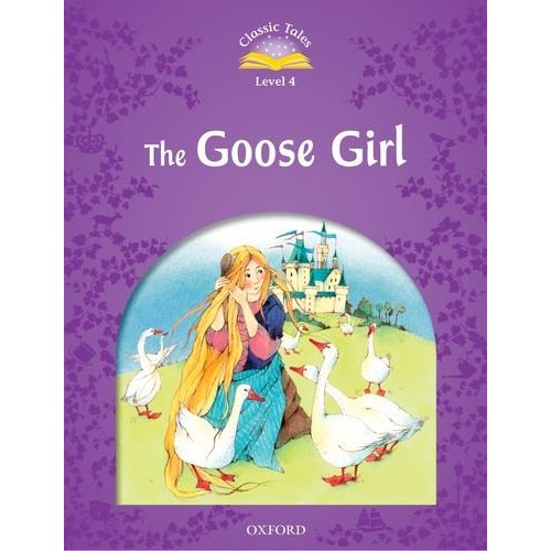 Classic Tales Second Edition: Level 4: Goose Girl