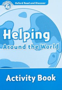Oxford Read and Discover Level 6 Helping Around the World Activity Book