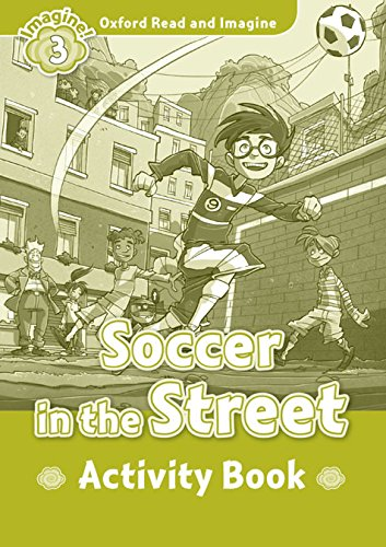 Oxford Read and Imagine Level 3 Soccer in the Street - Activity Book