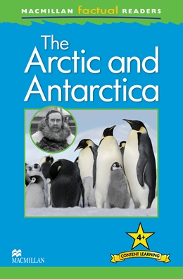 MacMillan Factual Readers Level: 4 +   Arctic and Antarctica