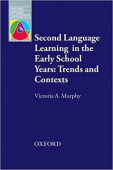 Oxford Applied Linguistics: Second Language Learning in the Early School Years: Trends and Contexts
