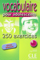 Vocabulaire pour adolescents 250 exercices