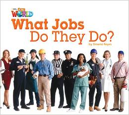 Our World Readers Level 2: What Jobs Do They Do