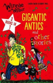 Winnie and Wilbur: Gigantic Antics and other stories: 3 books in 1
