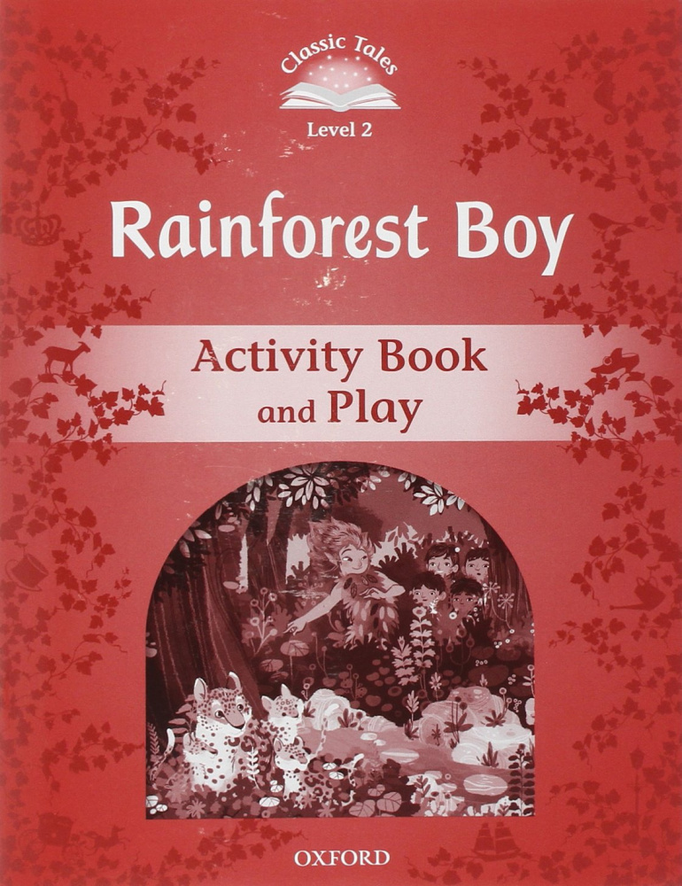 Classic Tales Second Edition: Level 2: Rainforest Boy Activity Book & Play