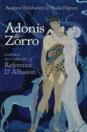 Adonis to Zorro: Oxford Dictionary of Reference and Allusion