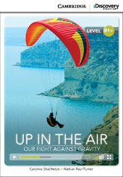 Cambridge Discovery Education Interactive Readers (B1+) Intermediate Up in the Air: Our Fight Against Gravity (Book with Online Access)