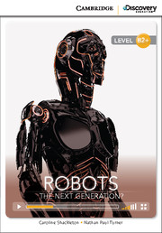 Cambridge Discovery Education Interactive Readers (B2+) High Intermediate Robots: The Next Generation? (Book with Online Access)