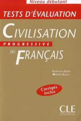 Tests d'evaluation de la Civilisation Progressive du Francais Debutant - Cahier d'exercices + Corriges