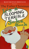 Briggs Raymond. Father Christmas it's a Bloomin' Terrible Joke Book