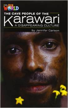 Our World Readers Level 5: Cave People of Karawari Vanishing Culture