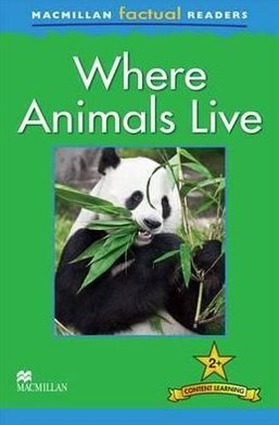 MacMillan Factual Readers Level: 2 +  Where Animals Live