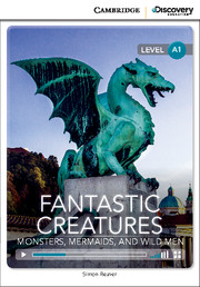 Cambridge Discovery Education Interactive Readers (A1) Beginning Fantastic Creatures: Monsters, Mermaids, and Wild Men (Book with Online Access)