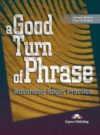 A Good Turn of Phrase (Advanced Idiom Practice) Student's Book