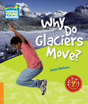 Factbooks: Why is it so? Level 6 Why Do Glaciers Move?