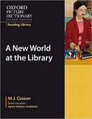Oxford Picture Dictionary Second Edition Reading Library: A New World at the Library