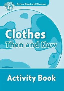 Oxford Read and Discover Level 6 Clothes Then and Now Activity Book