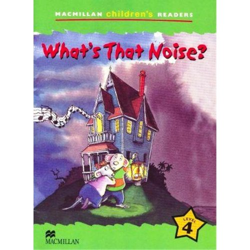 Macmillan Children's Readers Level 4 - What's that Noise?