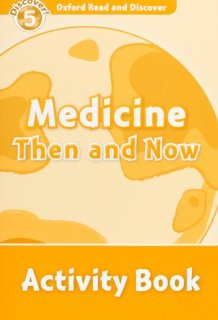Oxford Read and Discover Level 5 Medicine Then and Now Activity Book