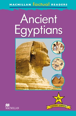 Macmillan Factual Readers Level: 6 +  Ancient Egyptians