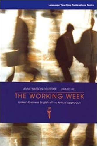 The Working Week: Spoken Business English with a Lexical Approach Student Book