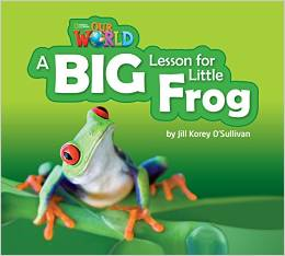 Our World Readers Level 2: A Big Lesson for Little Frog (Big Book)