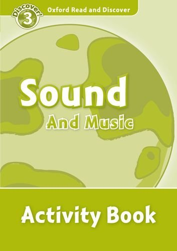 Oxford Read and Discover Level 3  Sound and Music Activity Book