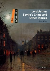 Dominoes 2 Lord Arthur Savile's Crime and Other Stories Pack