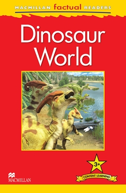 MacMillan Factual Readers Level: 3 +  Dinosaur World