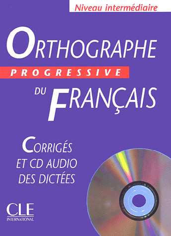 Orthographe Progressive du francais Intermediaire 500 exercices -  Corriges + CD audio