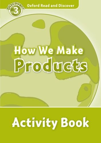 Oxford Read and Discover Level 3 How We Make Products Activity Book