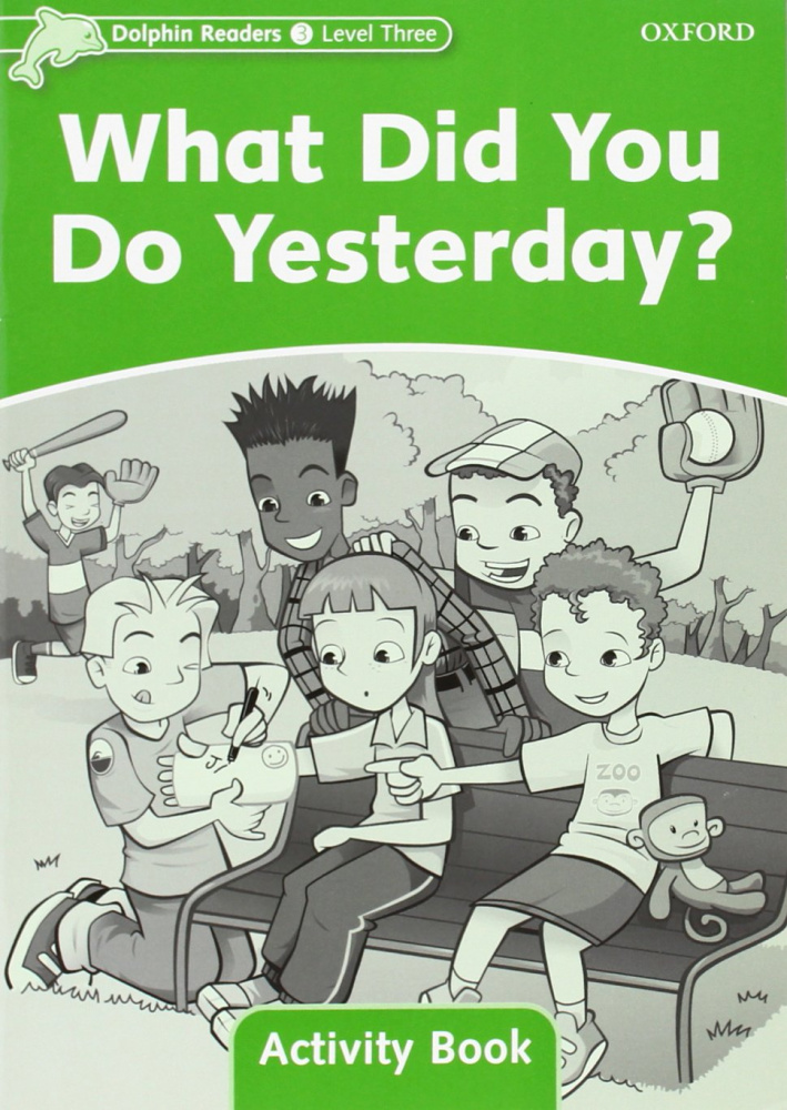 Dolphin Readers 3 What Did You Do Yesterday? - Activity Book