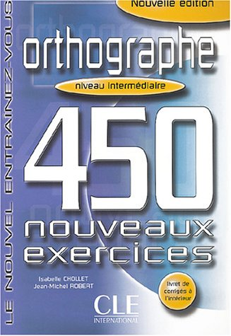 Orthographe 450 Nouveaux Exercices Intermediaire
