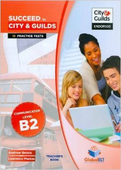Succeed in City & Guilds Preliminary (B2 Communicator) 12 Practice Tests Teachers Book