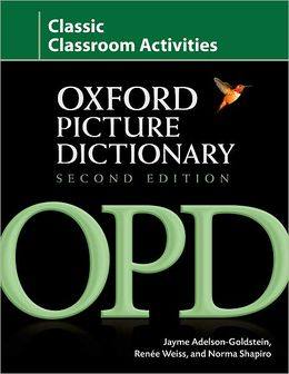 Oxford Picture Dictionary (Second Edition) Classic Classroom Activities: Teacher resource of reproducible activities to help develop cooperative critical thinking and problem-solving skills