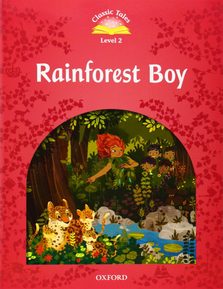 Classic Tales Second Edition: Level 2: Rainforest Boy